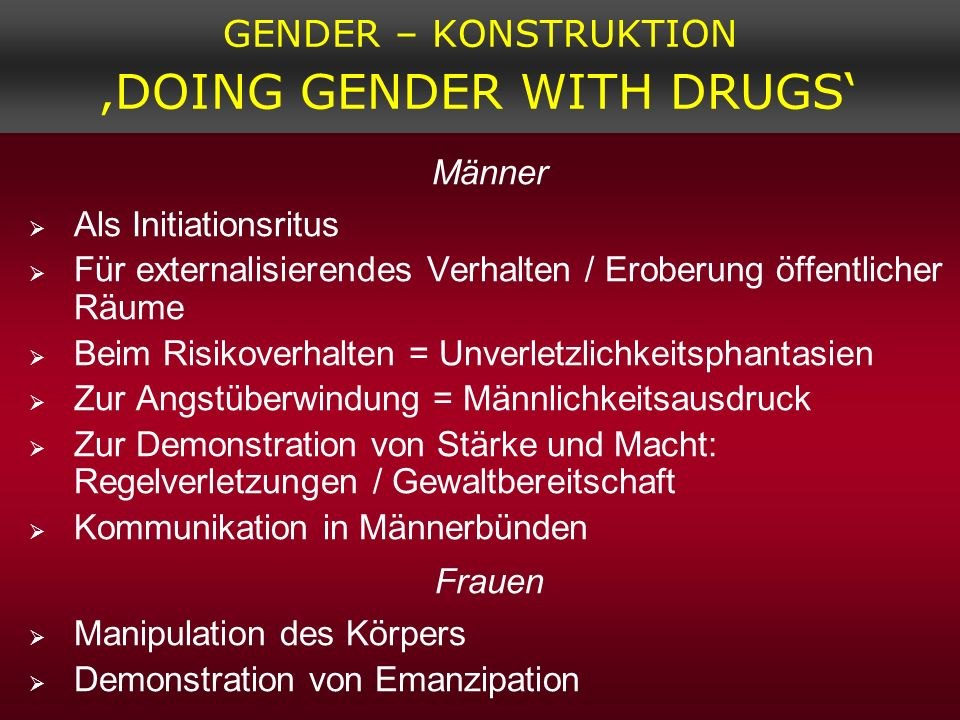 GENDER – KONSTRUKTION 'DOING GENDER WITH DRUGS'