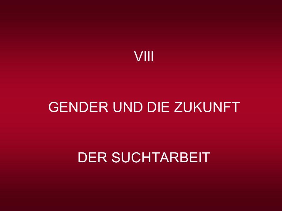 VIII GENDER UND DIE ZUKUNFT DER SUCHTARBEIT Gender liegt im Hauptstrom