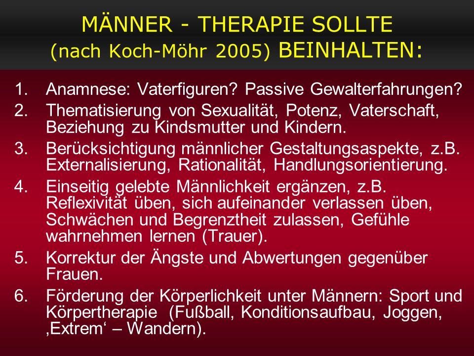 MÄNNER - THERAPIE SOLLTE (nach Koch-Möhr 2005) BEINHALTEN: