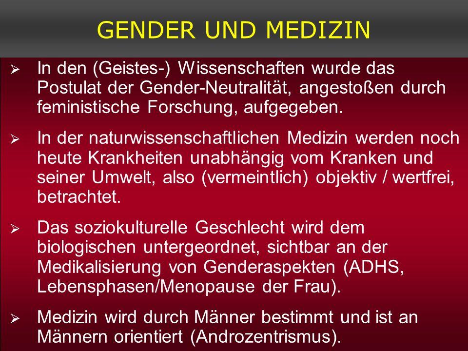 GENDER UND MEDIZINIn den (Geistes-) Wissenschaften wurde das Postulat der Gender-Neutralität, angestoßen durch feministische Forschung, aufgegeben.