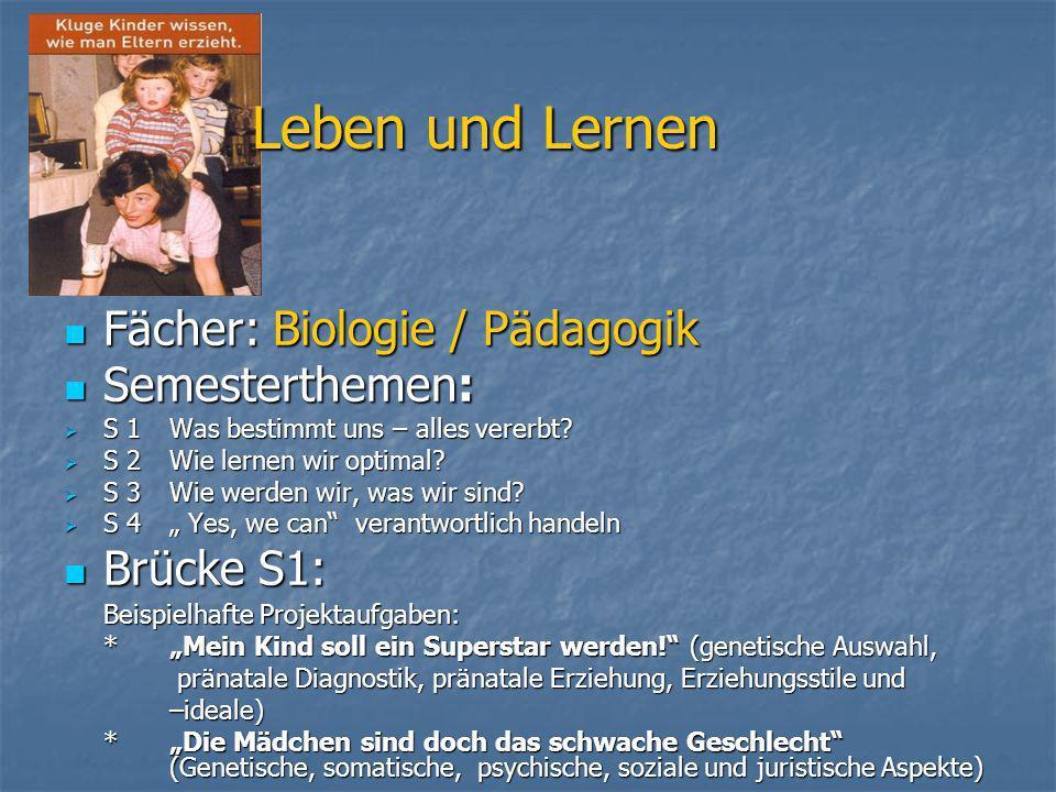 Leben und Lernen Fächer: Biologie / Pädagogik Semesterthemen: