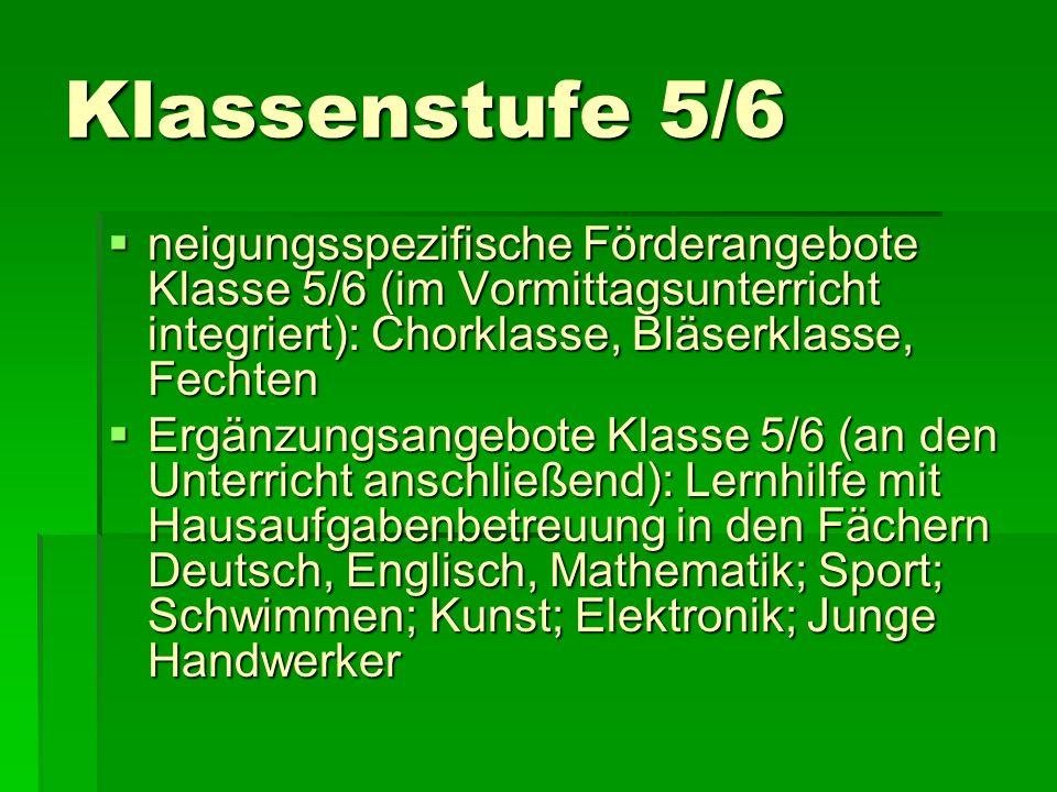 Klassenstufe 5/6neigungsspezifische Förderangebote Klasse 5/6 (im Vormittagsunterricht integriert): Chorklasse, Bläserklasse, Fechten.
