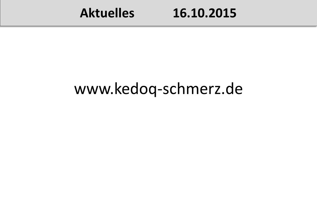 Aktuelles 16.10.2015 www.kedoq-schmerz.de