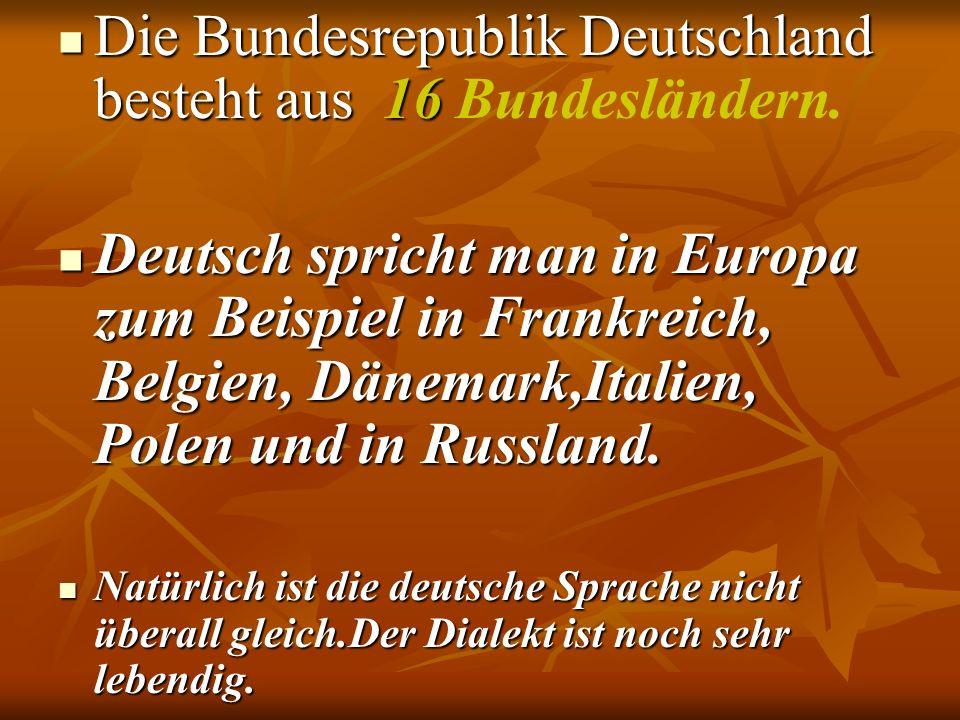 Die Bundesrepublik Deutschland besteht aus 16 Bundesländern.