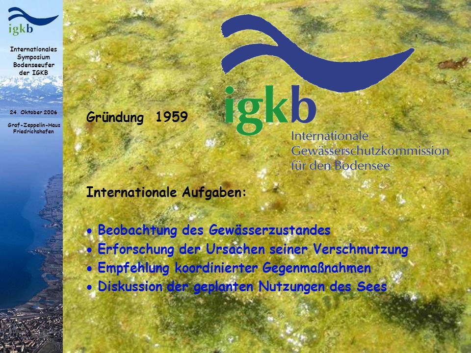 Gründung 1959Internationale Aufgaben: Beobachtung des Gewässerzustandes. Erforschung der Ursachen seiner Verschmutzung.