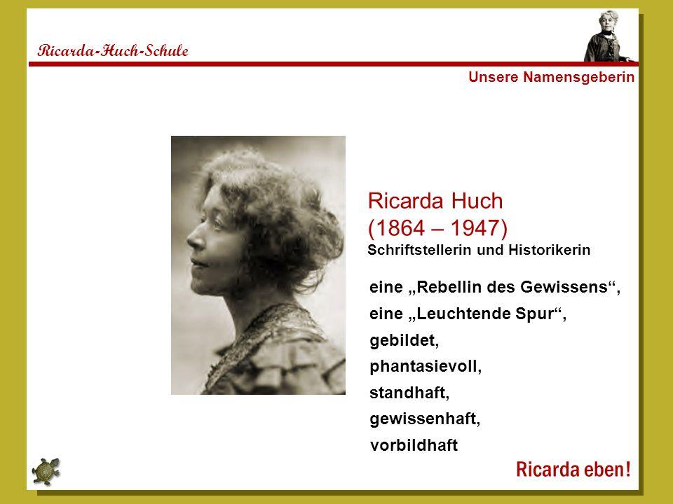 Ricarda Huch (1864 – 1947) Ricarda eben! Ricarda-Huch-Schule