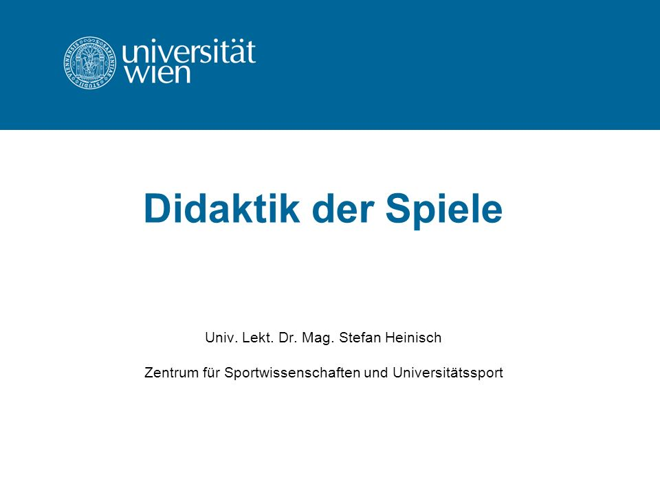 Didaktik der Spiele Univ. Lekt. Dr. Mag
