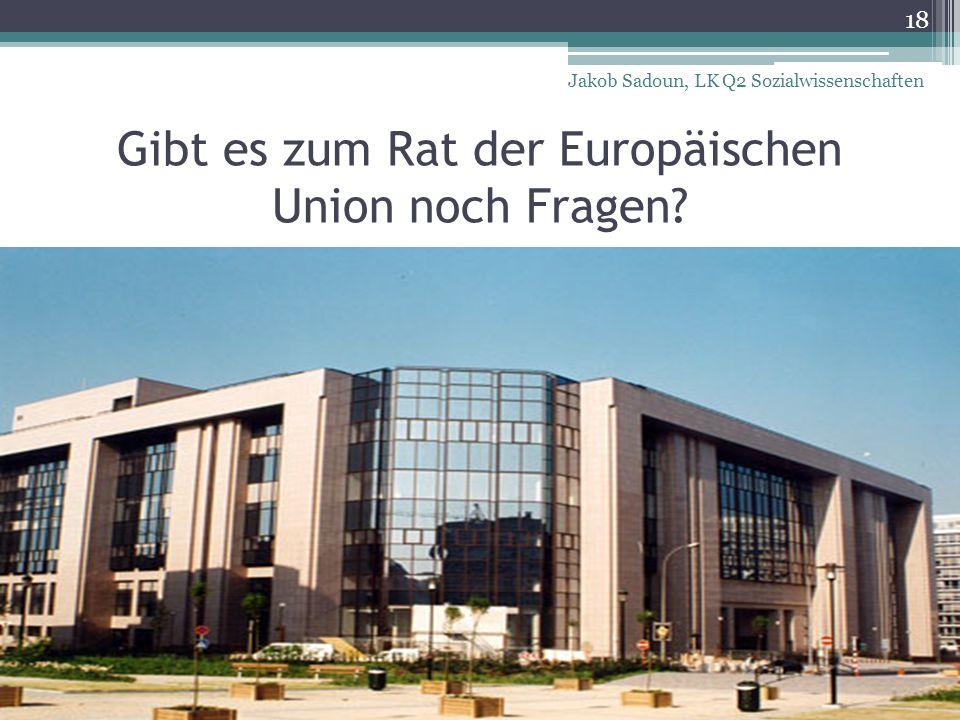 Gibt es zum Rat der Europäischen Union noch Fragen