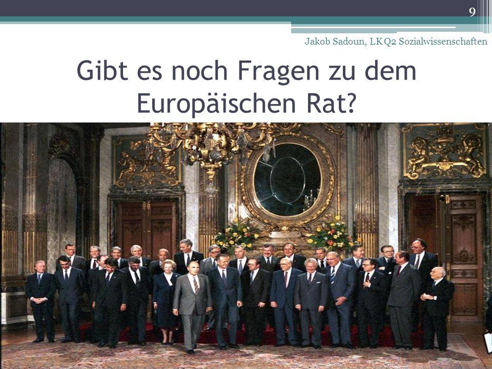 Gibt es noch Fragen zu dem Europäischen Rat