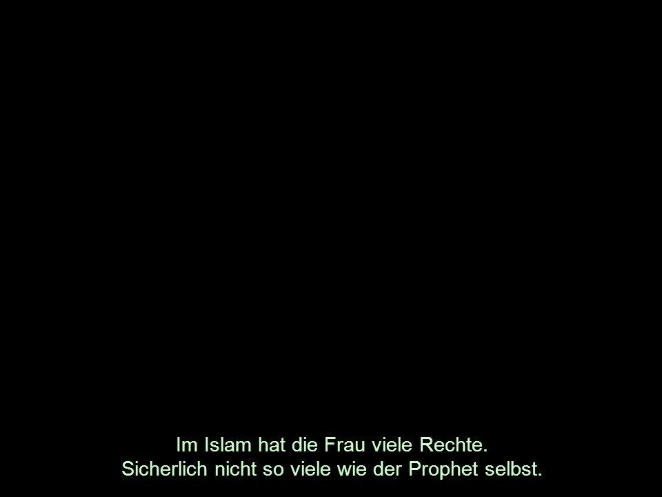 Im Islam hat die Frau viele Rechte