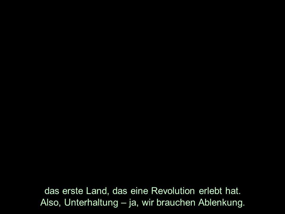 das erste Land, das eine Revolution erlebt hat