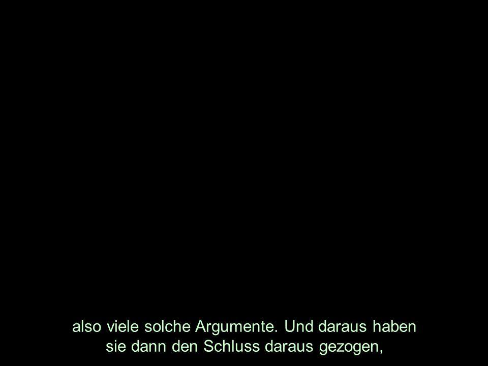 also viele solche Argumente