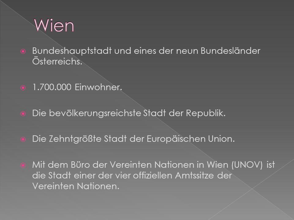 Wien Bundeshauptstadt und eines der neun Bundesländer Österreichs.