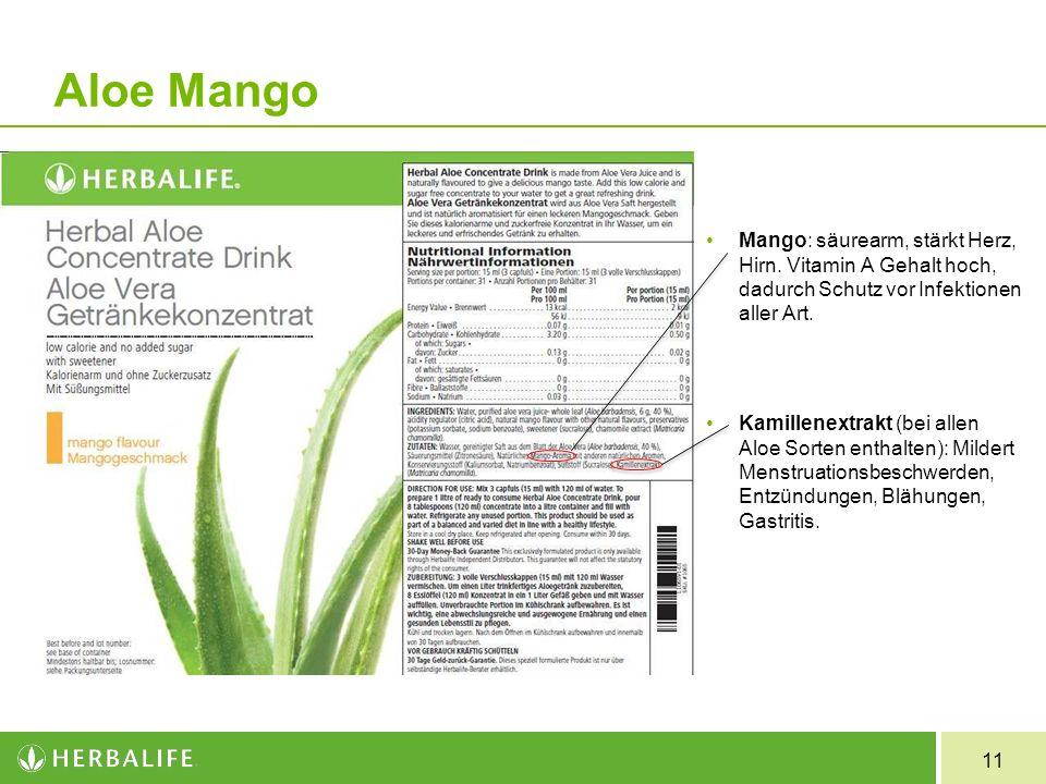 Aloe Mango Mango: säurearm, stärkt Herz, Hirn. Vitamin A Gehalt hoch, dadurch Schutz vor Infektionen aller Art.