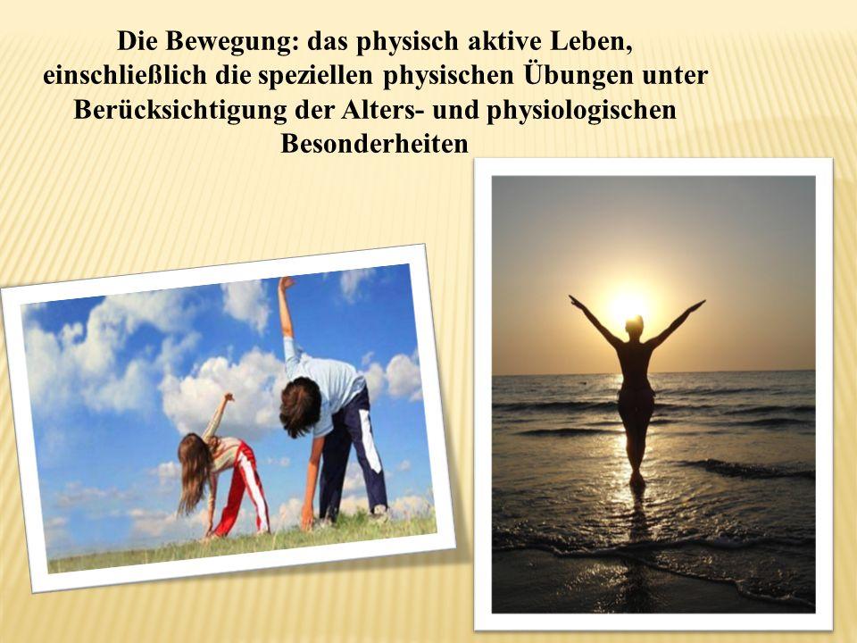 Die Bewegung: das physisch aktive Leben, einschließlich die speziellen physischen Übungen unter Berücksichtigung der Alters- und physiologischen Besonderheiten