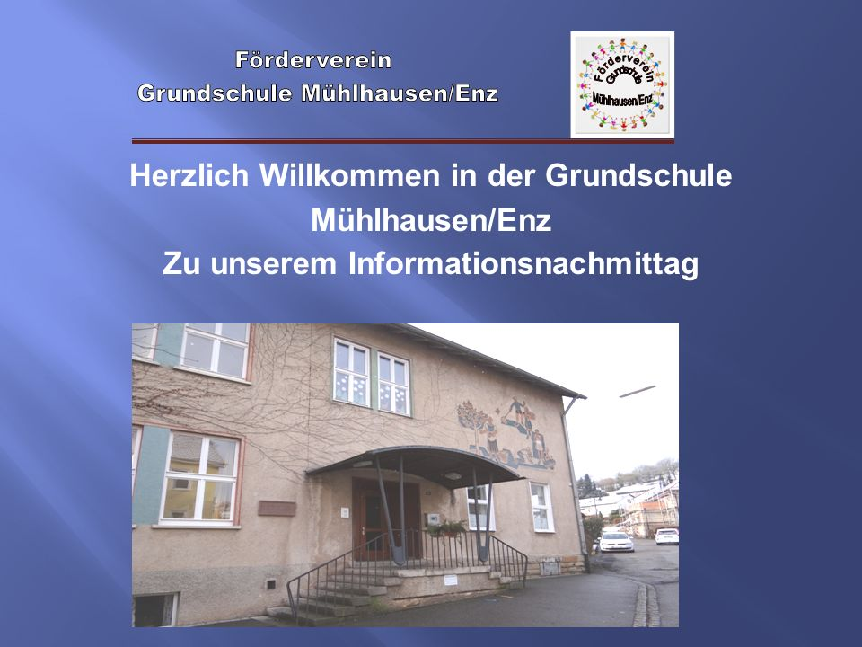 Herzlich Willkommen in der Grundschule Mühlhausen/Enz Zu unserem Informationsnachmittag