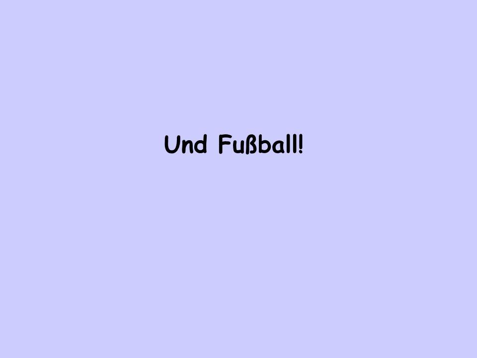 Und Fußball!