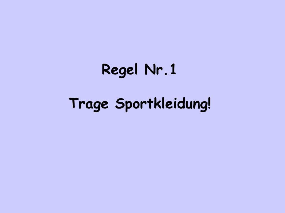 Regel Nr.1 Trage Sportkleidung!