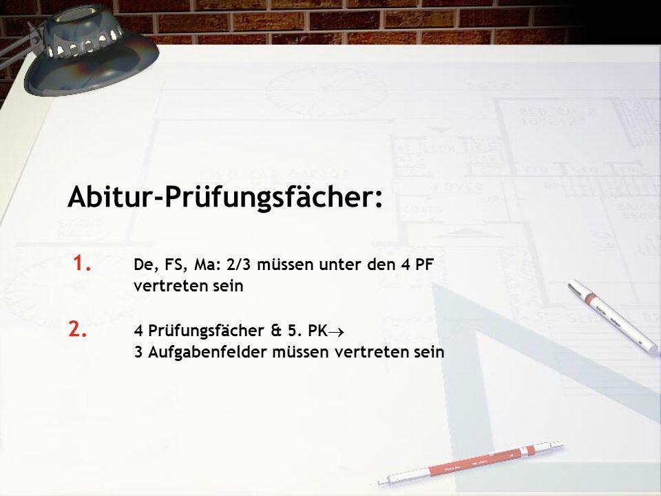 Abitur-Prüfungsfächer: 1. De, FS, Ma: 2/3 müssen unter den 4 PF