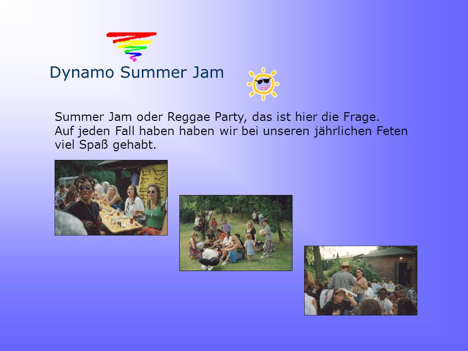 Dynamo Summer Jam Summer Jam oder Reggae Party, das ist hier die Frage. Auf jeden Fall haben haben wir bei unseren jährlichen Feten.