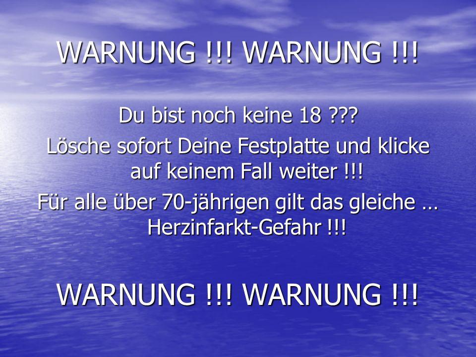 WARNUNG !!! WARNUNG !!! WARNUNG !!! WARNUNG !!!