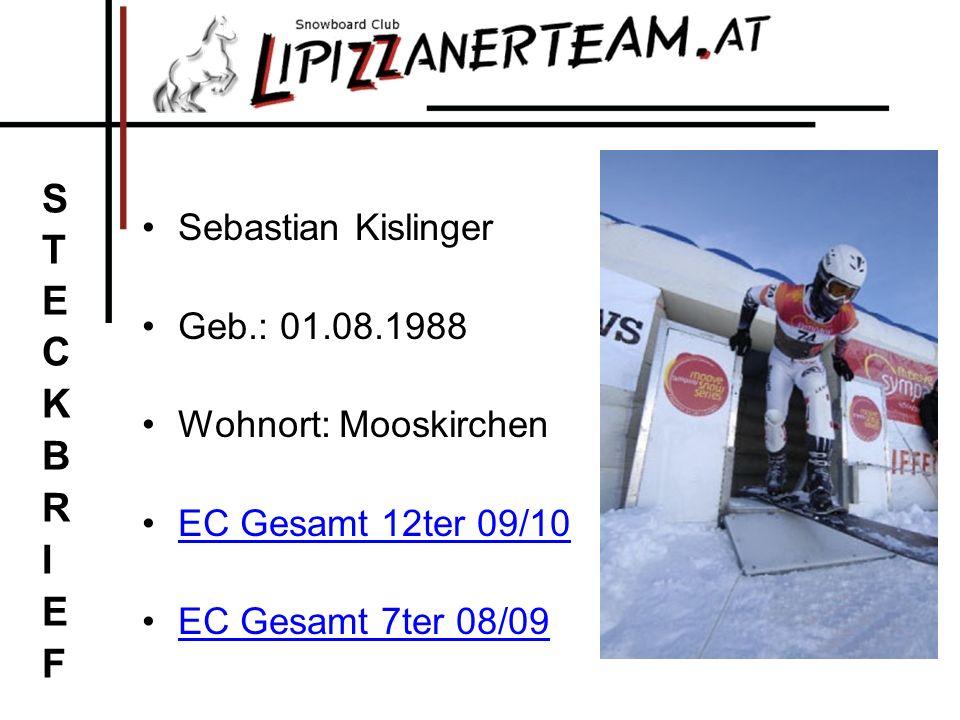 STECKBRIEF Sebastian Kislinger Geb.: 01.08.1988 Wohnort: Mooskirchen