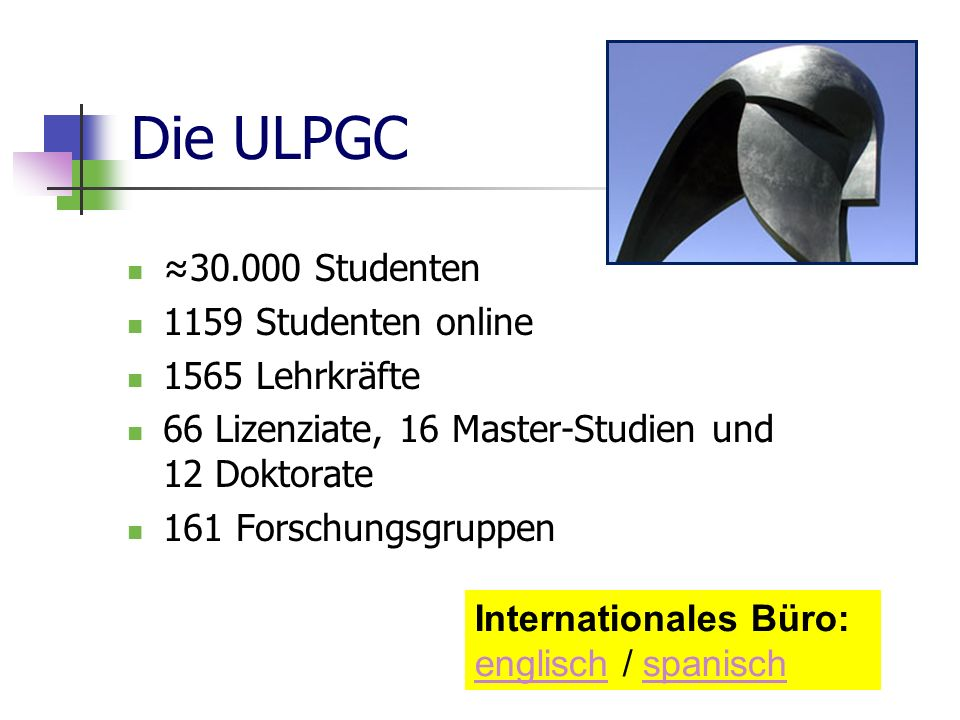 Die ULPGC ≈30.000 Studenten 1159 Studenten online 1565 Lehrkräfte