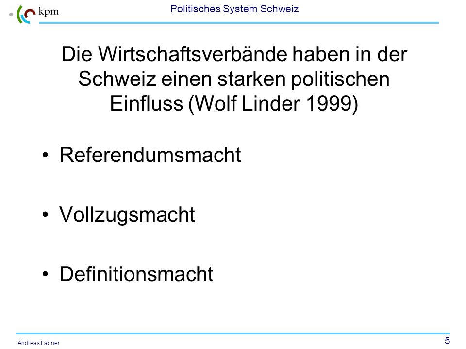 Die Wirtschaftsverbände haben in der Schweiz einen starken politischen Einfluss (Wolf Linder 1999)