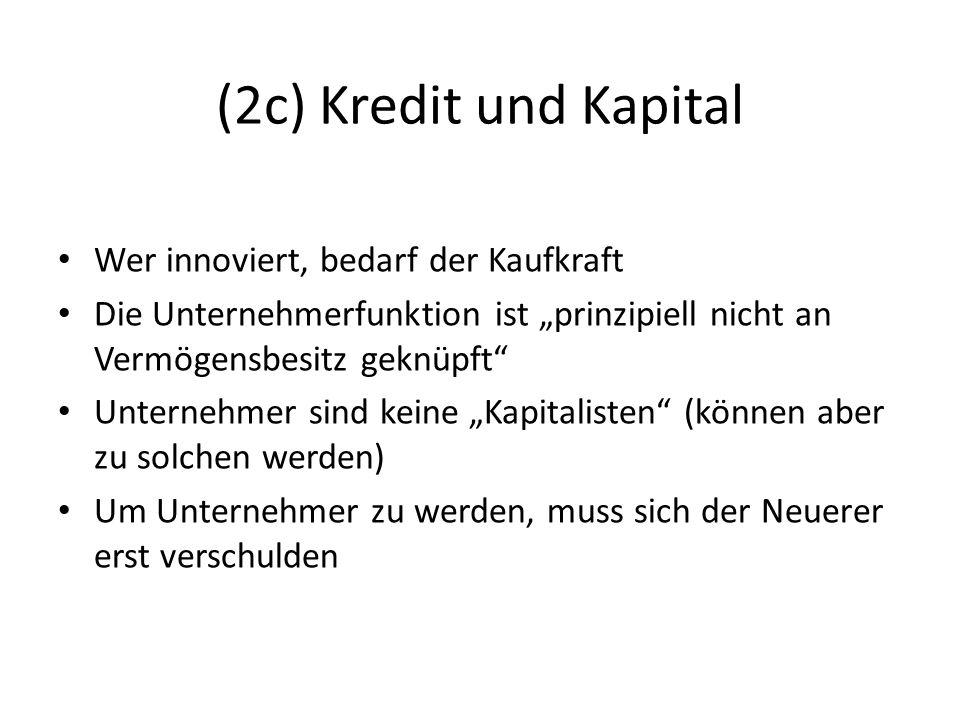 (2c) Kredit und Kapital Wer innoviert, bedarf der Kaufkraft