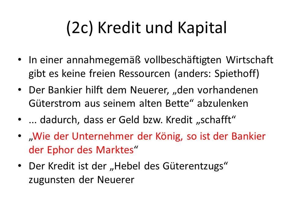 (2c) Kredit und Kapital In einer annahmegemäß vollbeschäftigten Wirtschaft gibt es keine freien Ressourcen (anders: Spiethoff)