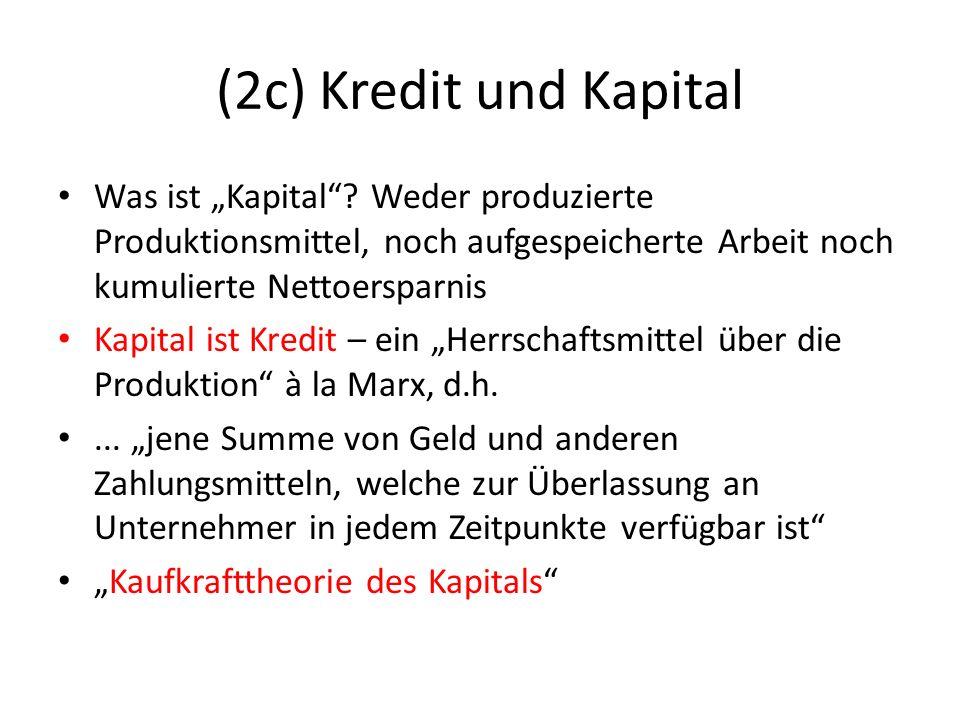 """(2c) Kredit und Kapital Was ist """"Kapital Weder produzierte Produktionsmittel, noch aufgespeicherte Arbeit noch kumulierte Nettoersparnis."""