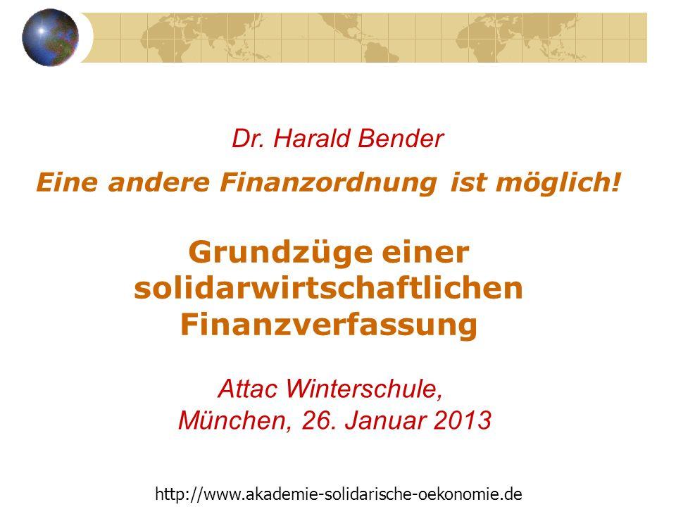 Dr. Harald Bender Eine andere Finanzordnung ist möglich! Grundzüge einer solidarwirtschaftlichen Finanzverfassung.