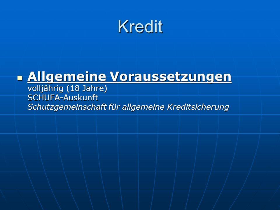 Kredit Allgemeine Voraussetzungen volljährig (18 Jahre) SCHUFA-Auskunft Schutzgemeinschaft für allgemeine Kreditsicherung.