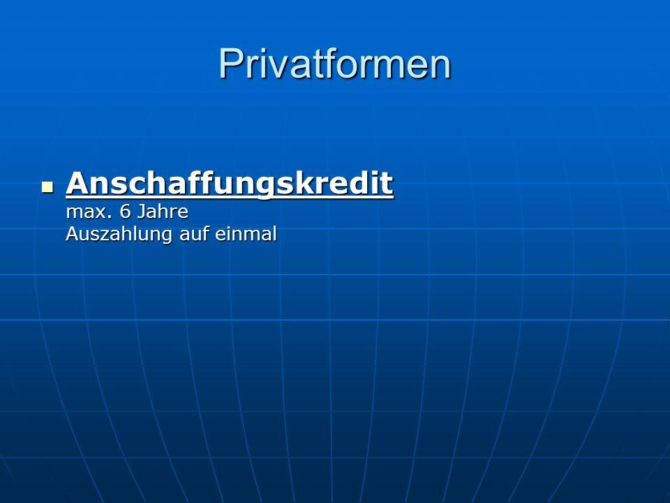 Privatformen Anschaffungskredit max. 6 Jahre Auszahlung auf einmal