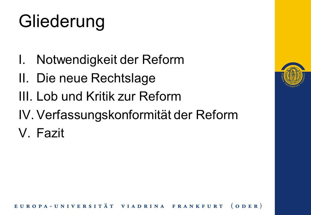 Gliederung Notwendigkeit der Reform Die neue Rechtslage