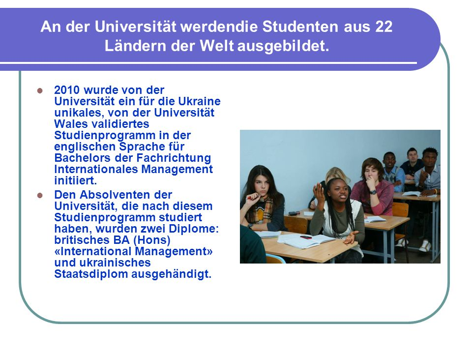 An der Universität werdendie Studenten aus 22 Ländern der Welt ausgebildet.