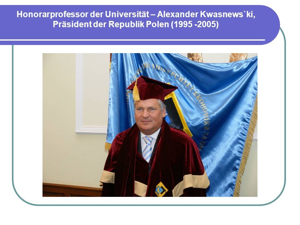 Honorarprofessor der Universität – Alexander Kwasnews`ki, Präsident der Republik Polen ( )