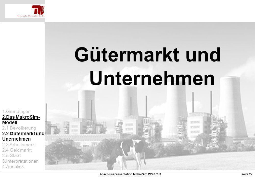 Gütermarkt und Unternehmen Abschlusspräsentation MakroSim WS 07/08
