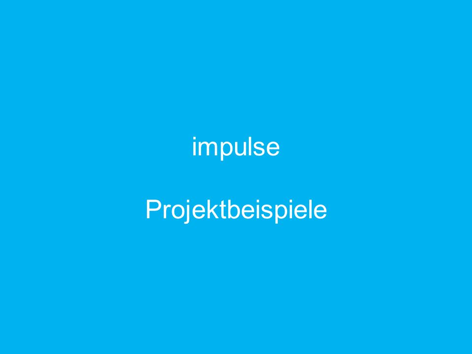 impulse Projektbeispiele