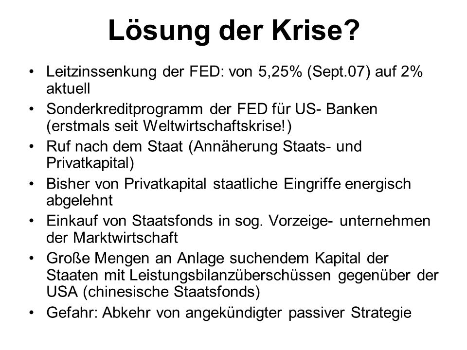 Lösung der Krise Leitzinssenkung der FED: von 5,25% (Sept.07) auf 2% aktuell.