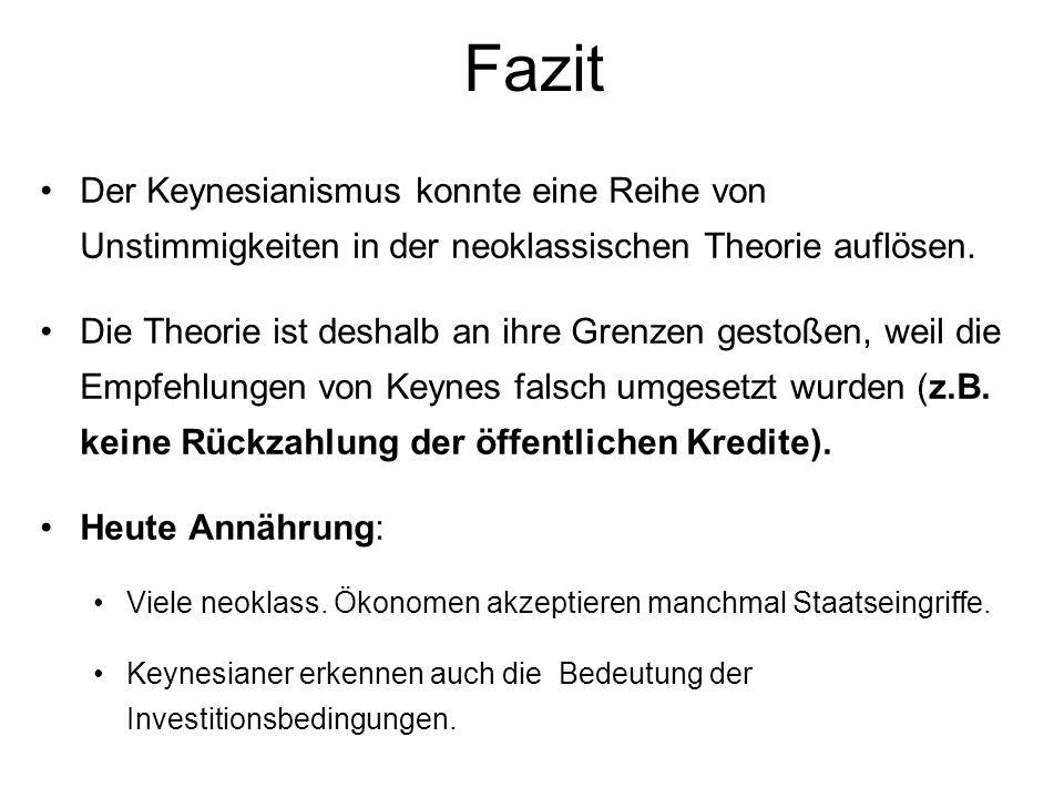 Fazit Der Keynesianismus konnte eine Reihe von Unstimmigkeiten in der neoklassischen Theorie auflösen.