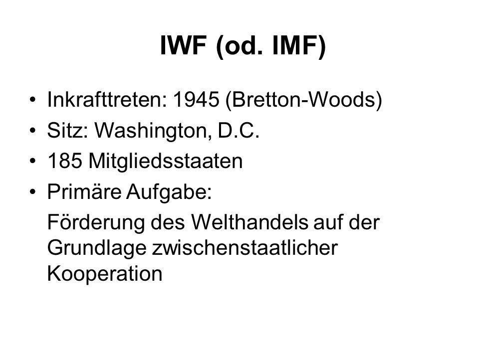 IWF (od. IMF) Inkrafttreten: 1945 (Bretton-Woods)
