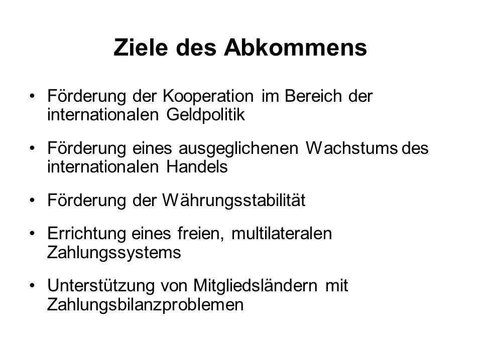 Ziele des Abkommens Förderung der Kooperation im Bereich der internationalen Geldpolitik.