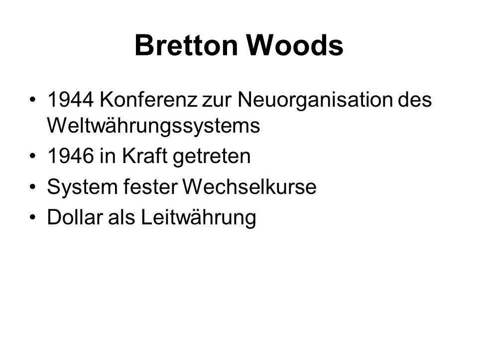 Bretton Woods 1944 Konferenz zur Neuorganisation des Weltwährungssystems. 1946 in Kraft getreten. System fester Wechselkurse.