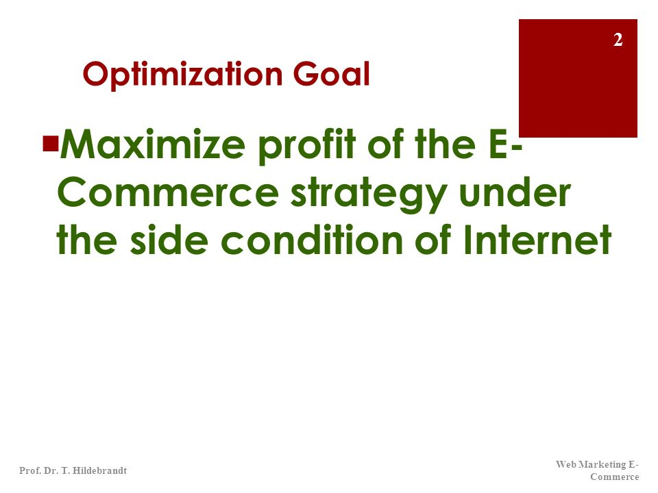 Optimization GoalMaximize profit of the E- Commerce strategy under the side condition of Internet.