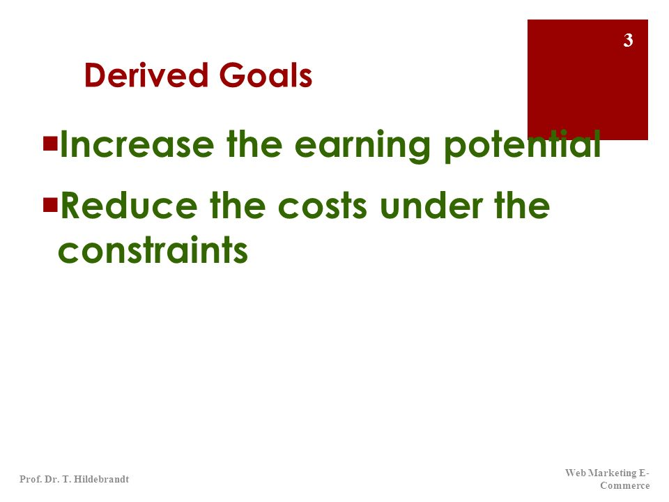 Increase the earning potential Reduce the costs under the constraints