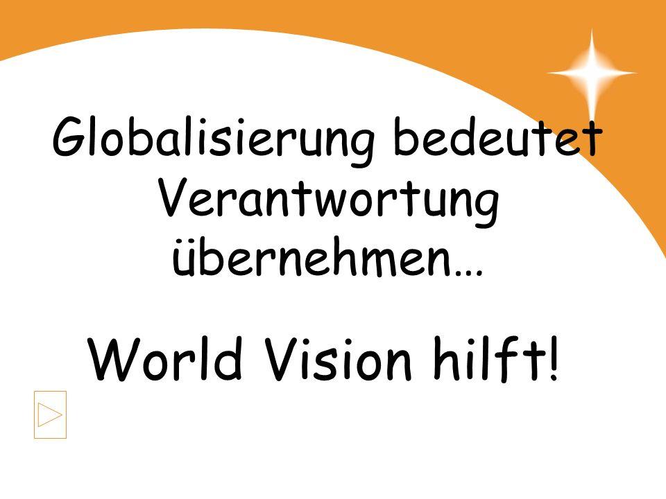 Globalisierung bedeutet Verantwortung übernehmen…