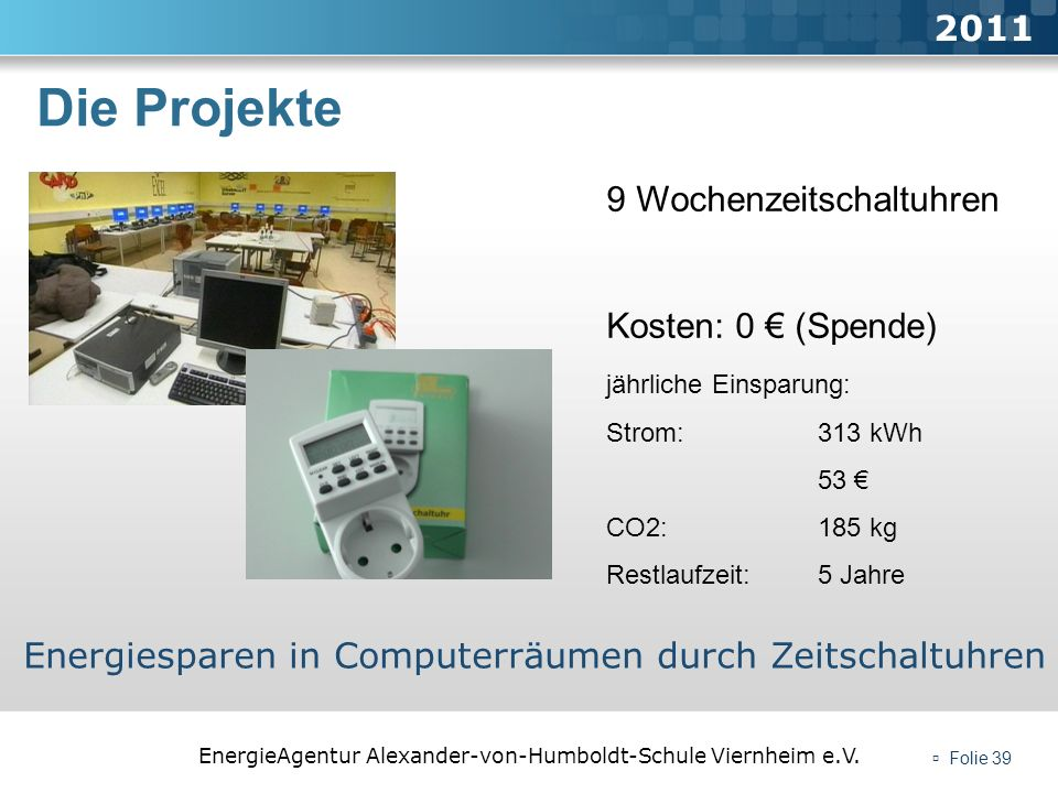 Die Projekte 2011 9 Wochenzeitschaltuhren Kosten: 0 € (Spende)