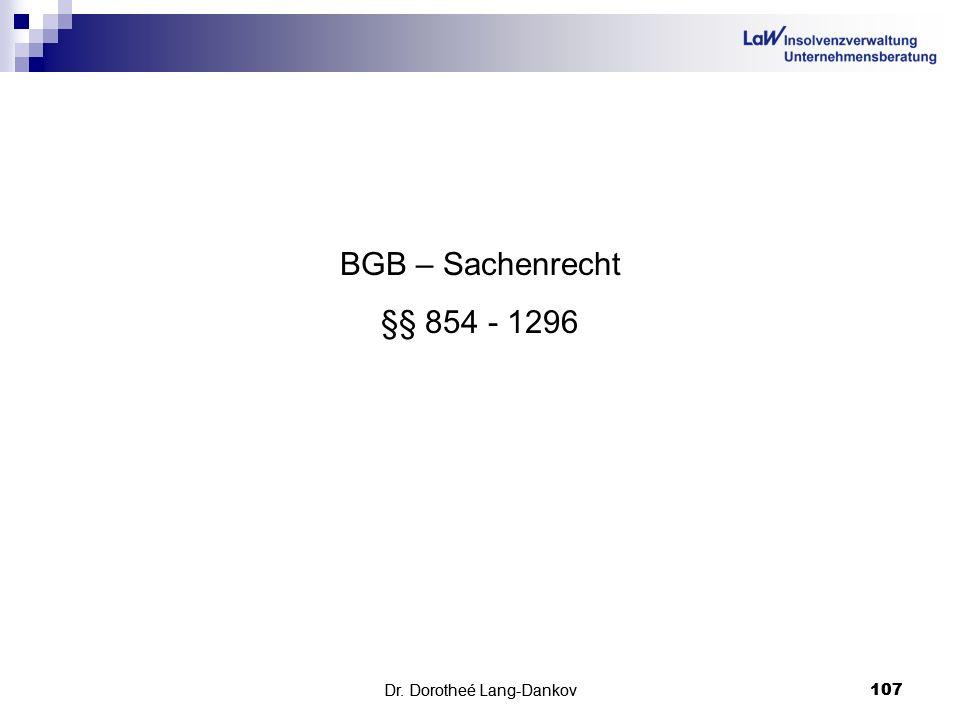 BGB – Sachenrecht §§ 854 - 1296 Dr. Dorotheé Lang-Dankov