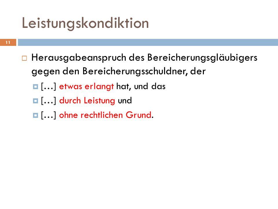 Leistungskondiktion Herausgabeanspruch des Bereicherungsgläubigers gegen den Bereicherungsschuldner, der.